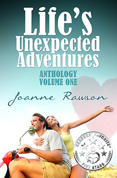 """""""Life's Unexpected Adventures Anthology Volume One"""" by Joanne Rawson"""