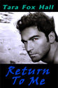 """Return to Me"" by Tara Fox Hall"