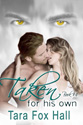 """""""Taken For His Own"""" Promise Me Book 4 by Tara Fox Hall"""