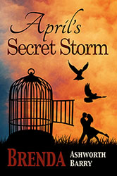 """April's Secret Storm"" by Brenda Ashworth Barry"