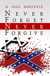 """Never Forget Netver Forgive"" by H. Paul Doucette"