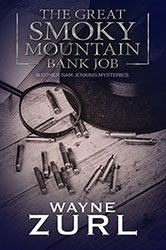The Great Smoky Mountain Bank Job by Wayne Zurl
